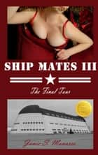 Ship Mates III: The Final Tour (Vol.3) ebook by Janie S. Monares