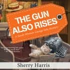 The Gun Also Rises audiobook by Sherry Harris