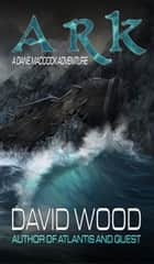 Ark- A Dane Maddock Adventure ebook by David Wood