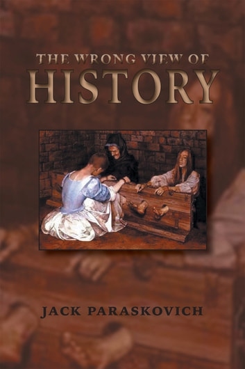 The Wrong View of History ebook by Jack Paraskovich