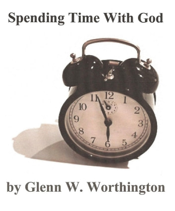 Spending Time With God ebook by Glenn W. Worthington