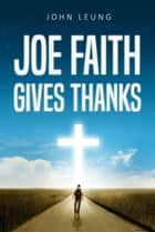 Joe Faith Gives Thanks ebook by John Leung