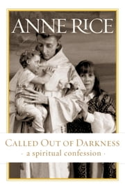 Called Out of Darkness ebook by Anne Rice