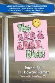 The A.D.D. & A.D.H.D. Diet! ebook by Howard Peiper,Rachel Bell