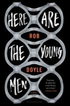 Here Are the Young Men ebook by Rob Doyle