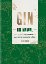 Gin: The Manual ebook by Dave Broom