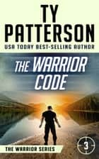 The Warrior Code - Warriors Series, Book Three ebook by Ty Patterson