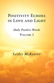 Positivity Echoes in Love and Light: Daily Positive Words ebook by Lesley Ann McKeever