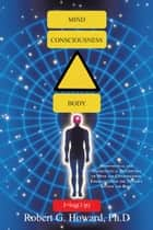 Mind, Consciousness, Body ebook by Robert G. Howard, Ph.D