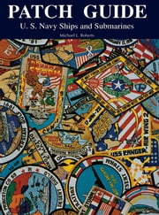 Patch Guide - U.S. Navy Ships and Submarines ebook by Michael L Roberts