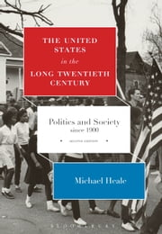The United States in the Long Twentieth Century - Politics and Society since 1900 ebook by Professor Michael Heale