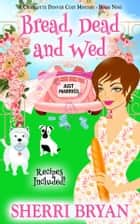 Bread, Dead and Wed ebook by Sherri Bryan
