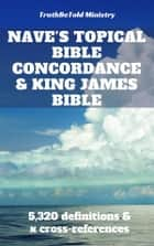 Nave's Topical Bible Concordance and King James Bible ebook by Truthbetold Ministry