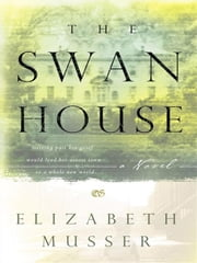 Swan House, The - A Novel ebook by Elizabeth Musser