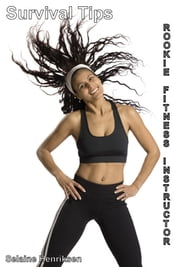 Rookie Fitness Instructor Survival Tips ebook by Selaine Henriksen