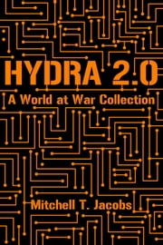 Hydra 2.0: A World at War Collection - World at War Online Collections, #2 ebook by Mitchell T. Jacobs