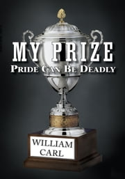 My Prize - Pride Can Be Deadly ebook by William Carl