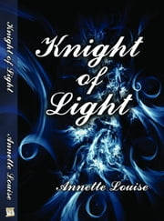 Knight Of Light ebook by Annette Louise