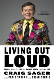 Living Out Loud - Sports, Cancer, and the Things Worth Fighting For ebook by Craig Sager, Craig Sager II, Brian Curtis