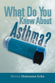 What Do You Know About Asthma? ebook by Martina Chukwuma-Ezike