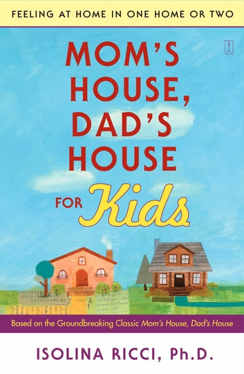 Mom's House, Dad's House for Kids - Feeling at Home in One Home or Two ebook by Isolina Ricci, Ph.D.