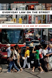 Everyday Law on the Street - City Governance in an Age of Diversity ebook by Mariana Valverde