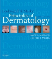 Lookingbill and Marks' Principles of Dermatology ebook by James G. Marks Jr.,Jeffrey J. Miller