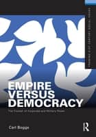 Empire Versus Democracy - The Triumph of Corporate and Military Power ebook by Carl Boggs