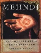 Mehndi - The Timeless Art of Henna Painting ebook by Loretta Roome