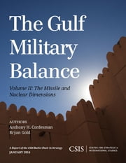 The Gulf Military Balance - The Missile and Nuclear Dimensions ebook by Anthony H. Cordesman,Bryan Gold