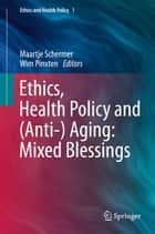 Ethics, Health Policy and (Anti-) Aging: Mixed Blessings ebook by M Schermer,Wim Pinxten