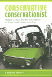 Conservative Conservationist - Russell E. Train and the Emergence of American Environmentalism ebook by J. Brooks Flippen