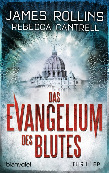 Das Evangelium des Blutes - Thriller ebook by James Rollins,Rebecca Cantrell