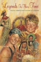 Legends In Their Time - Young Heroes and Victims of Canada ebook by George Sherwood, Stewart Sherwood