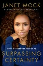 Surpassing Certainty - What My Twenties Taught Me ebook by Janet Mock