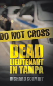 Dead Lieutenant in Tampa ebook by Richard Schmidt