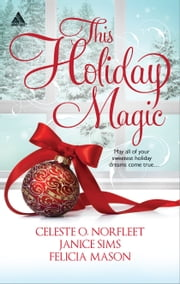 This Holiday Magic - A Gift from the Heart\Mine by Christmas\A Family for Christmas ebook by Celeste O. Norfleet,Janice Sims,Felicia Mason