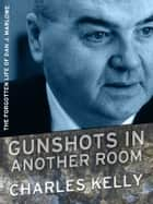 Gunshots in Another Room: The Forgotten Life of Dan J. Marlowe ebook by Charles Kelly