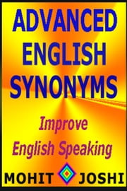 Advanced English Synonyms: Improve English Speaking ebook by Mohit Joshi