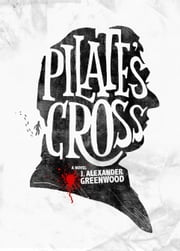 Pilate's Cross ebook by J. Alexander Greenwood