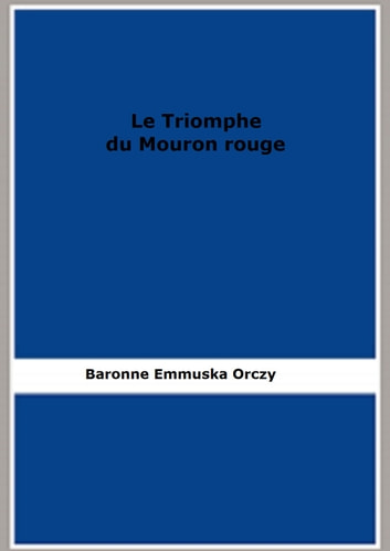 Le Triomphe du Mouron rouge ebook by Baronne Emmuska Orczy