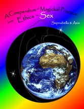 A Compendium of Magickal Practice from Ethics to Sex ebook by Sapnabella & Axis