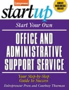 Start Your Own Office and Administrative Support Service - Your Step-By-Step Guide to Success ebook by Entrepreneur Press