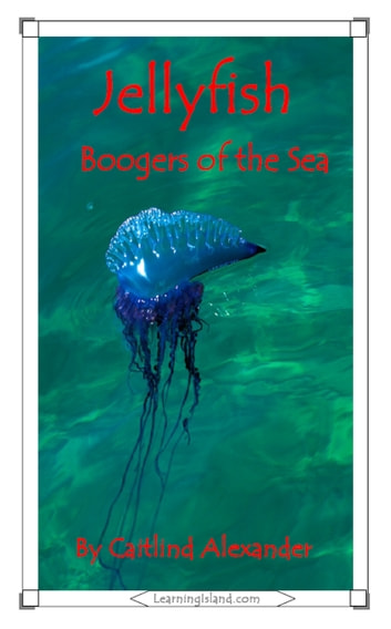 Jellyfish: Boogers of the Sea ebook by Caitlind L. Alexander