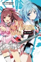 The Asterisk War, Vol. 8 (light novel) - Idol Showdown ebook by Yuu Miyazaki, okiura