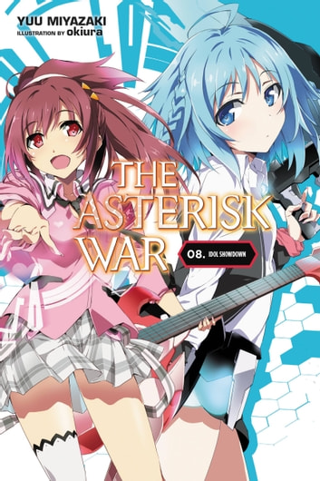 The Asterisk War, Vol. 8 (light novel) - Idol Showdown ebook by Yuu Miyazaki,okiura