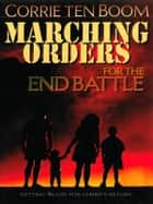 Marching Orders for the End Battle ebook by Corrie ten Boom