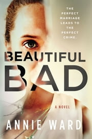 Beautiful Bad - A Novel ebook by Annie Ward