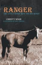 Ranger - The Little Horse with the Big Heart ebook by Paul Parton, Christy Wood