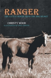 Ranger - The Little Horse with the Big Heart ebook by Christy Wood